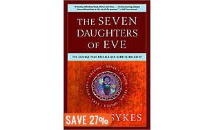 The Seven Daughters of Eve by Bryan Sykes .... The science that reveals our genetic ancestry ... Biology.