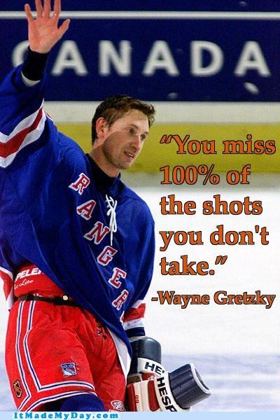 Wayne Gretzky I have said this to people before when they aren't sure if they want to go for something. #hockey #Gretzky #ilovehockey
