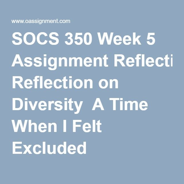 SOCS 350 Week 5 Assignment Reflection on Diversity  A Time When I Felt Excluded
