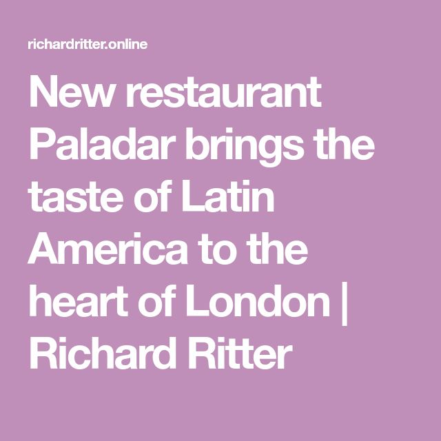 New restaurant Paladar brings the taste of Latin America to the heart of London | Richard Ritter