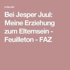 Bei Jesper Juul: Meine Erziehung zum Elternsein - Feuilleton - FAZ