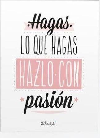 Hagas lo que hagas...hazlo con pasión.