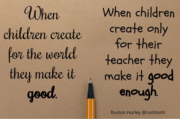 When children create for the world, they make it good. When children create only for their teacher, they make it good enough. | Power of an authentic audience through blogging | Edublogs