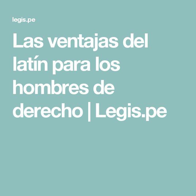 Las ventajas del latín para los hombres de derecho | Legis.pe