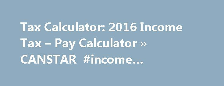 Tax Calculator: 2016 Income Tax – Pay Calculator » CANSTAR #income #protection http://income.remmont.com/tax-calculator-2016-income-tax-pay-calculator-canstar-income-protection/  #taxable income calculator # Tax Pay Calculator How much do you have to earn to pay tax? You have to pay income tax on every dollar over $18,200 that you earn; earnings below that are tax-free. In addition to the rates in the table above, most taxpayers are also charged a Medicare levy of 2%, […]