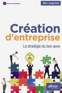 JUNGERMAN, Marc. Création d'entreprise: la stratégie du bon sens. La Plaine Saint-Denis: AFNOR éd, 2014. ISBN 978-2-12-465473-4
