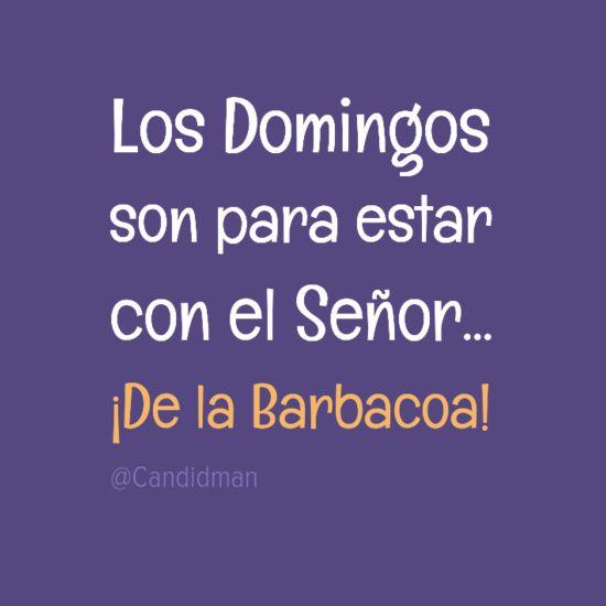 """""""Los #Domingos son para estar con el #Señor""""… ¡De la #Barbacoa! @candidman #Frases #Humor #Candidman"""