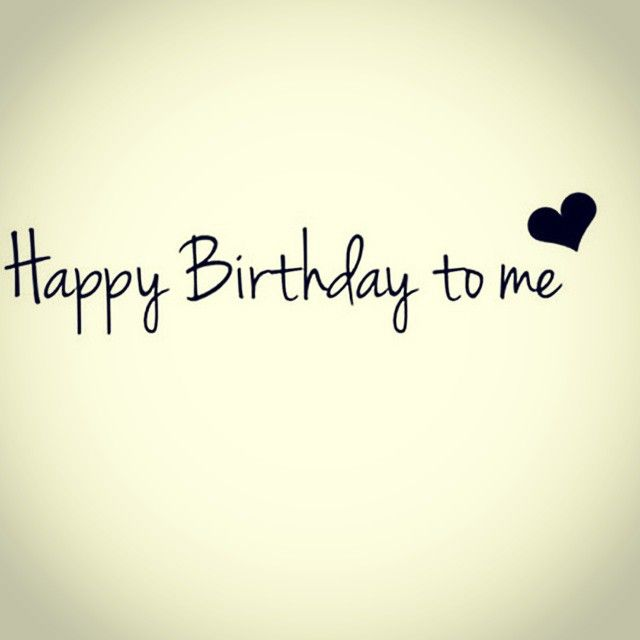 Happy Birthday to me | Vashoney | Pinterest | Happy, Today ...
