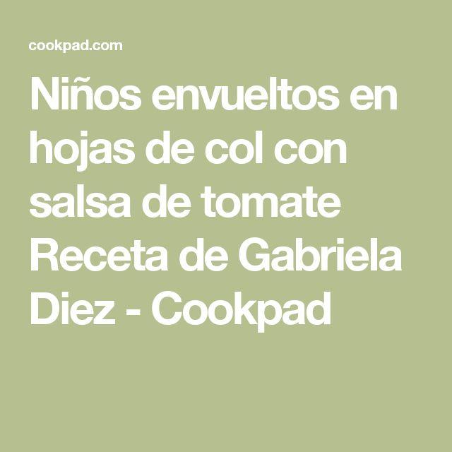 Niños envueltos en hojas de col con salsa de tomate  Receta de Gabriela Diez - Cookpad