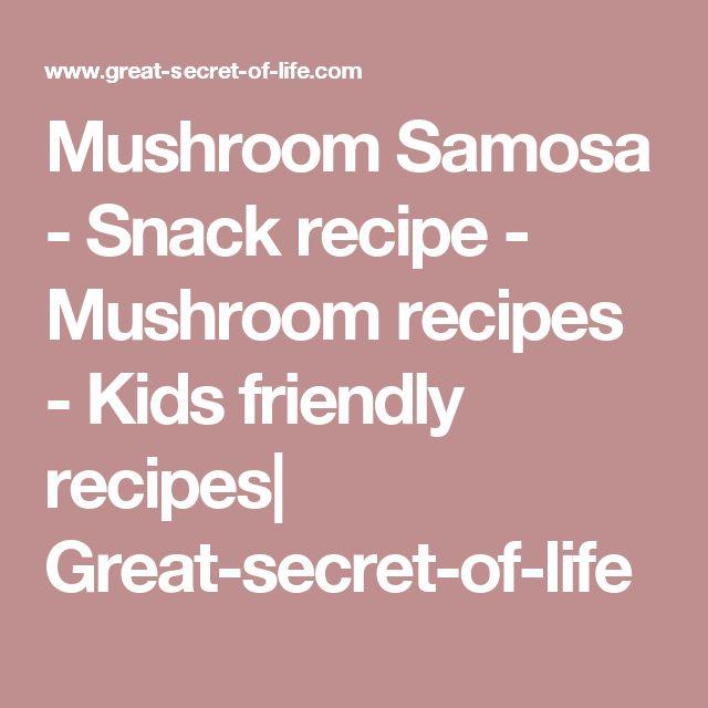 Mushroom Samosa - Snack recipe - Mushroom recipes - Kids friendly recipes  Great-secret-of-life