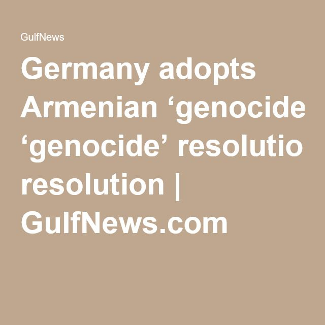 Germany adopts Armenian 'genocide' resolution | GulfNews.com