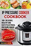 Free Kindle Book -   INSTANT POT: IP Electric Pressure Cooker Cookbook  100+ Delicious, Healthy and Easy IP Electrical Pressure Cooker Recipes