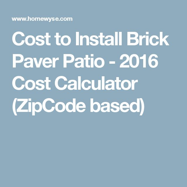 Superb Cost To Install Brick Paver Patio   2016 Cost Calculator (ZipCode Based)