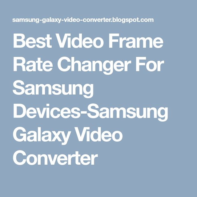 Best Video Frame Rate Changer For Samsung Devices-Samsung Galaxy Video Converter