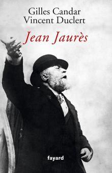 Jean Jaurès par Vincent Duclert et Gilles Candar (Fayard - parution le 5 février 2014) http://www.fayard.fr/jean-jaures-9782213633367
