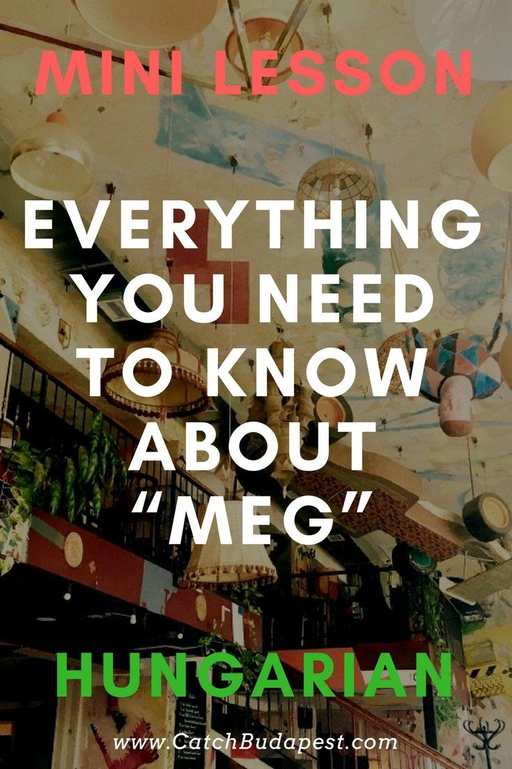 """The Hungarian """"meg"""" is an awesome little word and prefix and is kind of ubiquitous in the Hungarian language. It doesn't mean a lot by itself, but it shapes the meaning of multiple Hungarian words and sentences. Read on to shed some light on its mystery and to understand these three letters a little better!  #learn #Hungarian #words #language #CatchBudapest"""