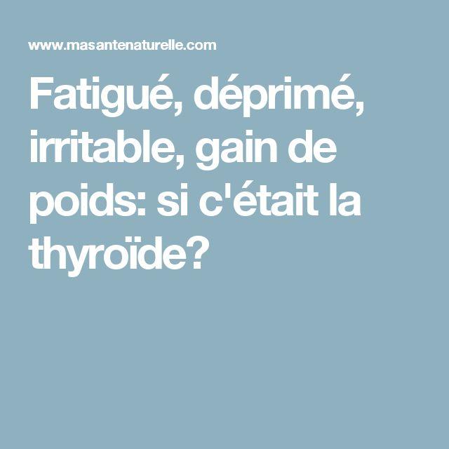 Fatigué, déprimé, irritable, gain de poids: si c'était la thyroïde?