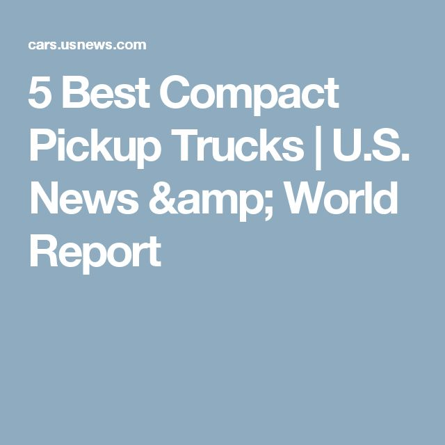 5 Best Compact Pickup Trucks | U.S. News & World Report