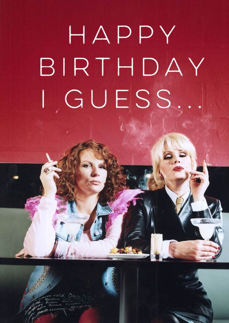 Happy Birthday I guess.. Absolutly fabulous