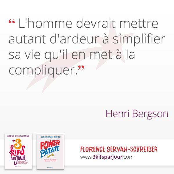 « L'homme devrait mettre autant d'ardeur à simplifier sa vie qu'il en met à la compliquer. » Henri Bergson #citation