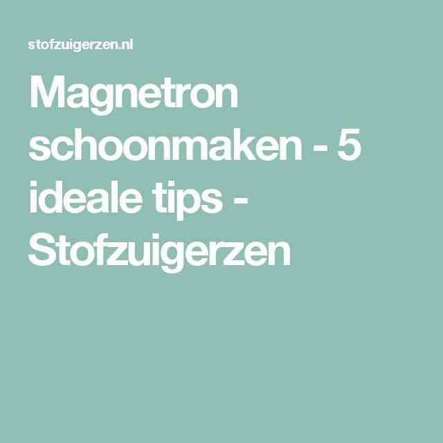 Magnetron schoonmaken - 5 ideale tips - Stofzuigerzen