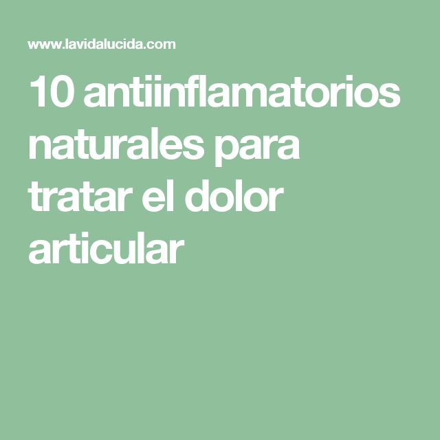 10 antiinflamatorios naturales para tratar el dolor articular