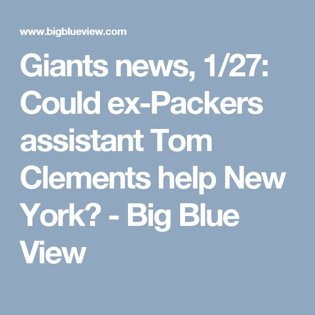 Giants news, 1/27: Could ex-Packers assistant Tom Clements help New York? - Big Blue View