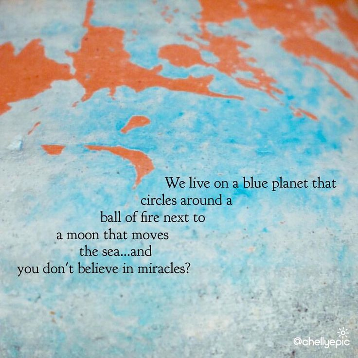 We live on a blue planet that circles around a ball of fire next to a moon that moves the sea...and you don't believe in miracles? #happyearthday  #believe  @chellyepic