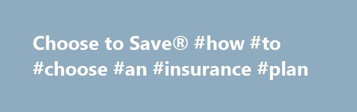 Choose to Save® #how #to #choose #an #insurance #plan http://mississippi.nef2.com/choose-to-save-how-to-choose-an-insurance-plan/  # FROM CHOOSE TO SAVE HOW TO PREPARE FOR RETIREMENT Want to know how much you should save for retirement? The Ballpark E$timate is an easy to use interactive tool which helps you to quickly identify approximately how much you need to save to fund a comfortable retirement. A central question to retirement planning is, how long will I live? It is important to…