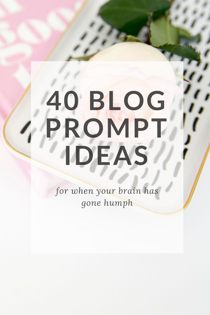 40 blog post prompts for when your brain goes hump via @kairenvarker