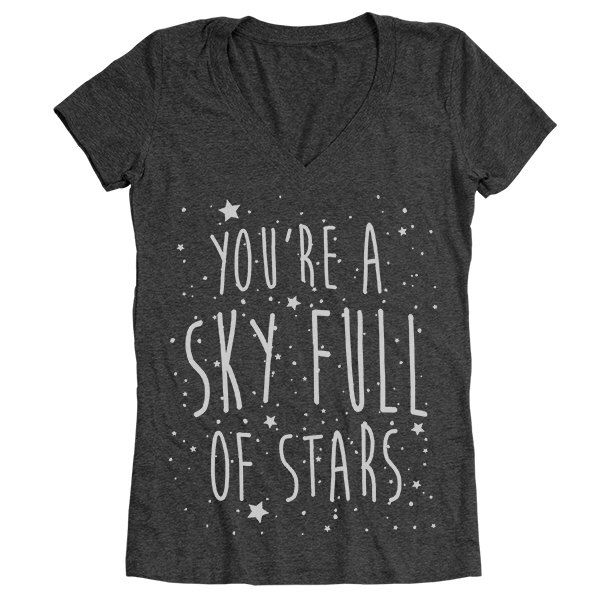 You're A Sky Full Of Stars Space Nasa Cute Coldplay Women's Tri-Blend V-Neck T-Shirt DT1435 by CPClothing on Etsy https://www.etsy.com/listing/471286417/youre-a-sky-full-of-stars-space-nasa