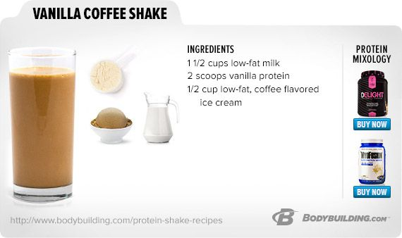 Vanilla Coffee Shake ... 1 1/2 cups low-fat milk; 2 scoops vanilla protein; 1/2 cup low-fat, coffee flavored ice cream
