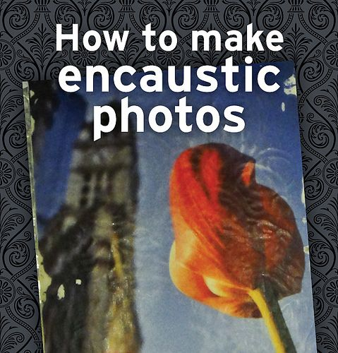 Encaustic photo tutorial, have never tried it with photos