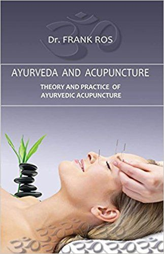 Ayurveda And Acupuncture Theory And Practice Of Ayurvedic