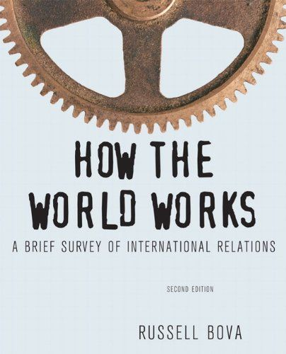 Bestseller Books Online How the World Works: A Brief Survey of International Relations (2nd Edition) Russell Bova $64.99
