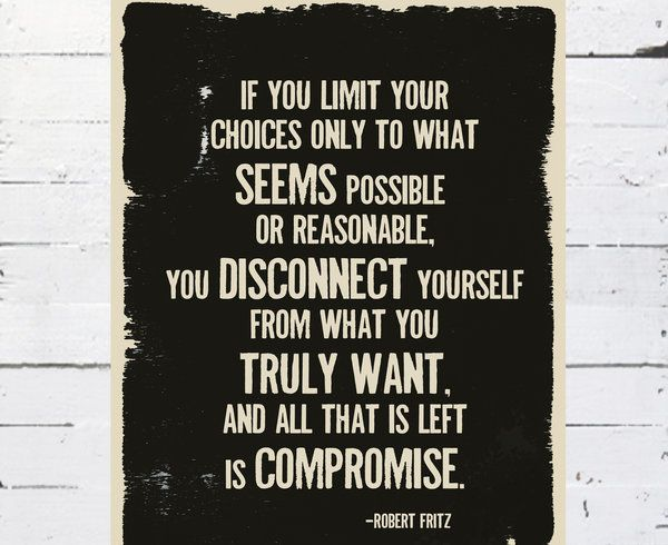 ...you disconnect yourself from what you truly want and all that is left is compromise.