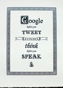 Google before you tweet is the new think before you speak.