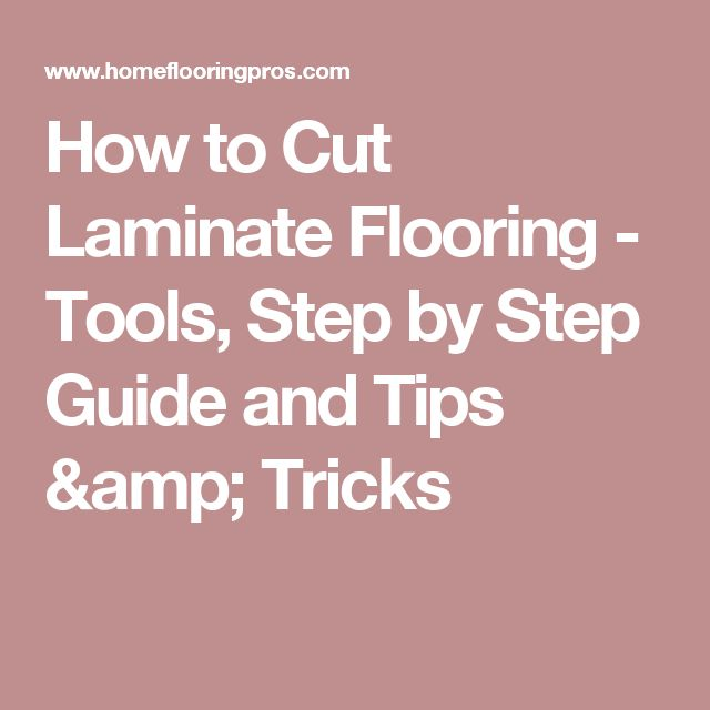 How to Cut Laminate Flooring - Tools, Step by Step Guide and Tips & Tricks