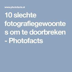10 slechte fotografiegewoontes om te doorbreken - Photofacts