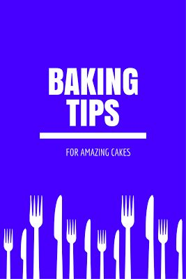 Tips for the actual baking procedure