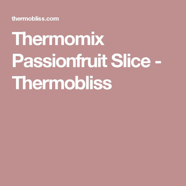 Thermomix Passionfruit Slice - Thermobliss