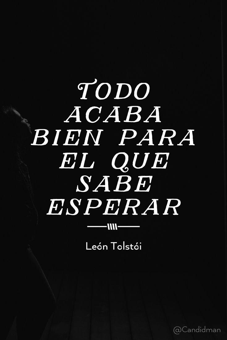 """""""Todo acaba bien para el que sabe esperar"""". #LeónTolstói #Frases #FrasesCelebres @candidman"""