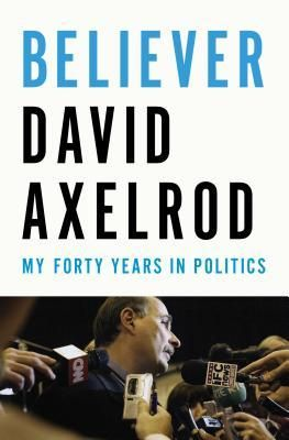 A memoir by the political consultant who became Barack Obama's campaign strategist and White House adviser.