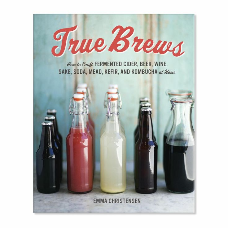 True Brews How to Craft Fermented Cider, Beer, Wine, Sake