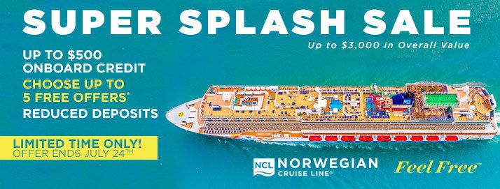 NORWEGIAN CRUISE LINE is offering this SUPER SPLASH SALE good through July 24, 2017. Call us for details!
