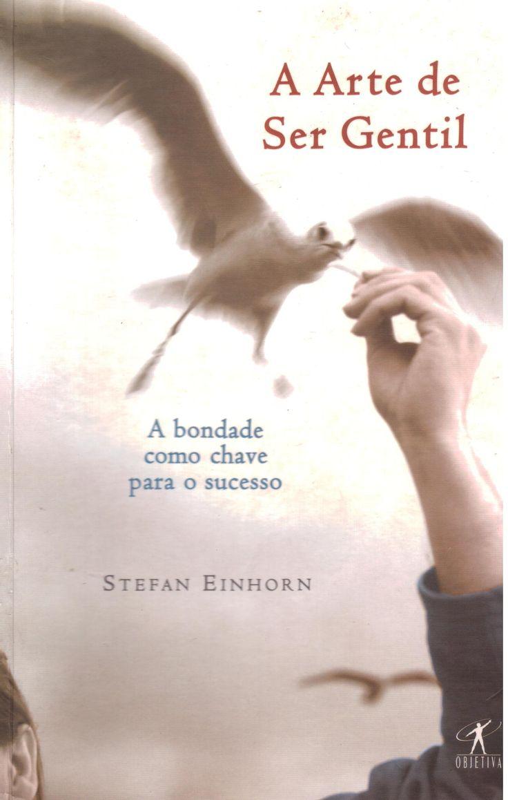 A arte de ser gentil (Stefan Einhorn) A bondade como chave para o sucesso