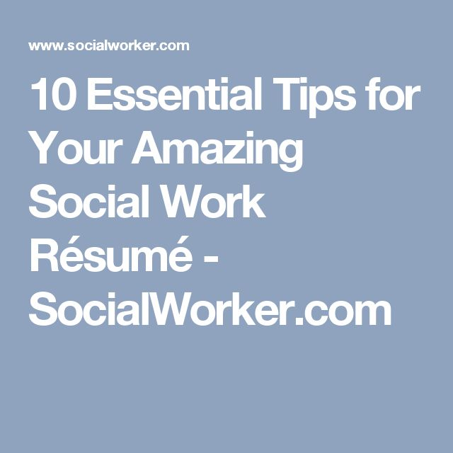 10 Essential Tips for Your Amazing Social Work Résumé - SocialWorker.com