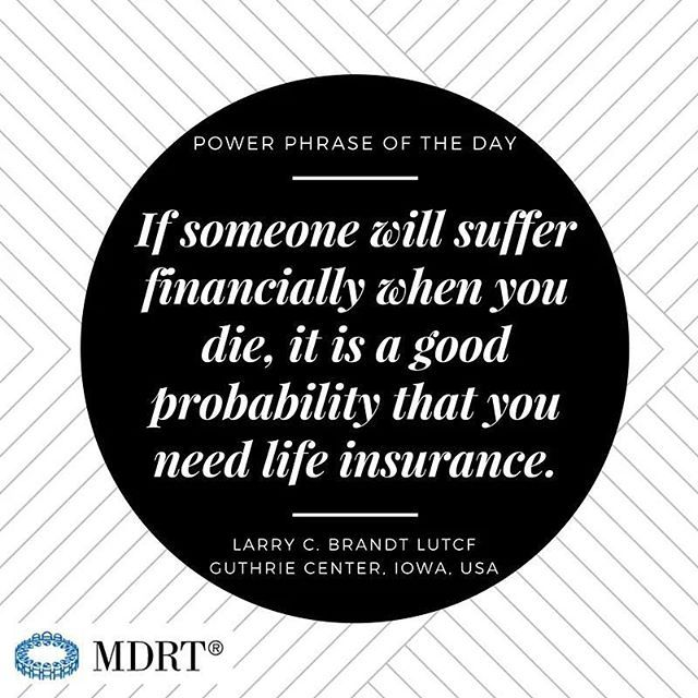 If Someone Will Suffer Financially When You Die It Is A Good