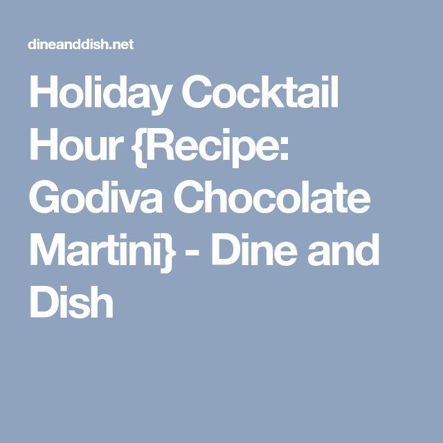 Holiday Cocktail Hour {Recipe: Godiva Chocolate Martini} - Dine and Dish