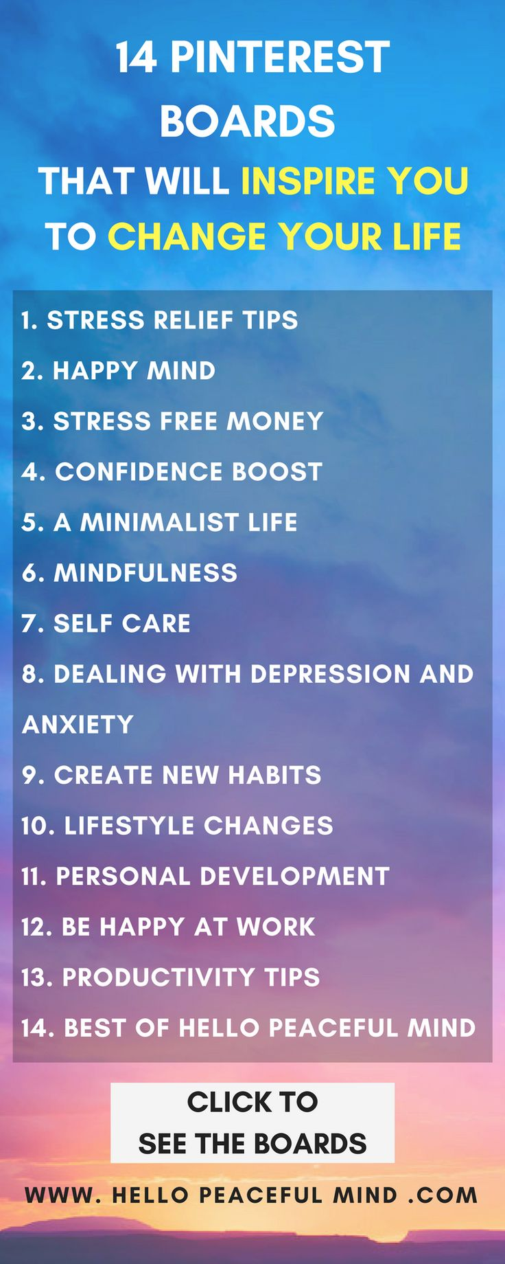Follow these 14 Pinterest boards to get inspiration and change your life! Go to www.HelloPeacefulMind.com to see the boards!